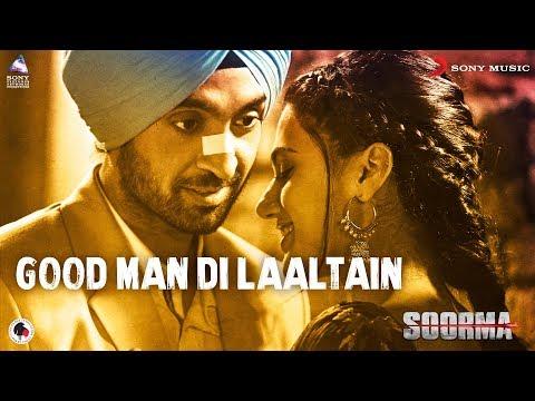 Good Man Di Laaltain (Soorma) video song