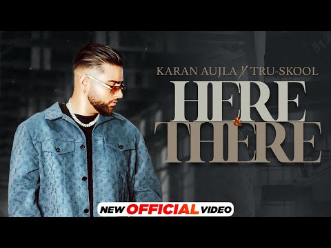 Here & There                [R]                  Karan Aujla Video Song Download