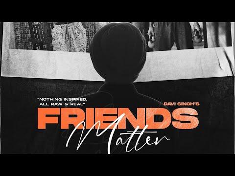 Friends Matter Davi Singh